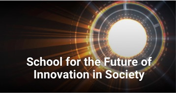 Future of Innovation in Society, School for the